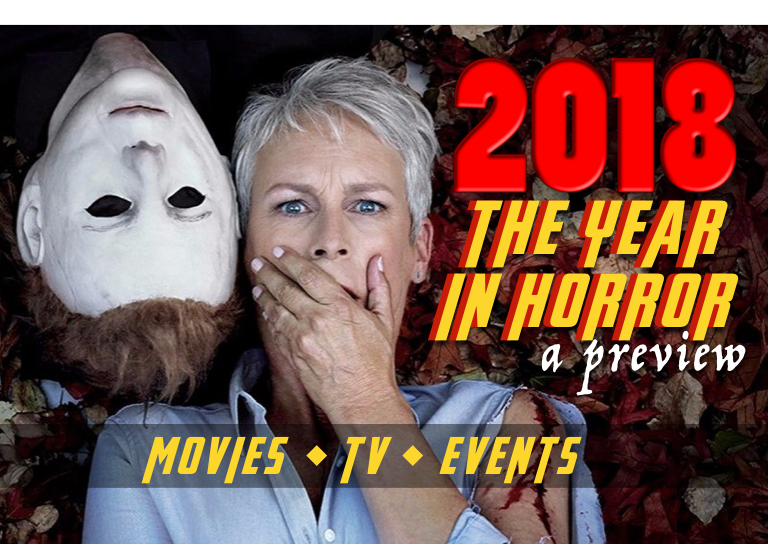 2018 — THE YEAR IN HORROR! WE PREVIEW THE MOVIES, THE TV